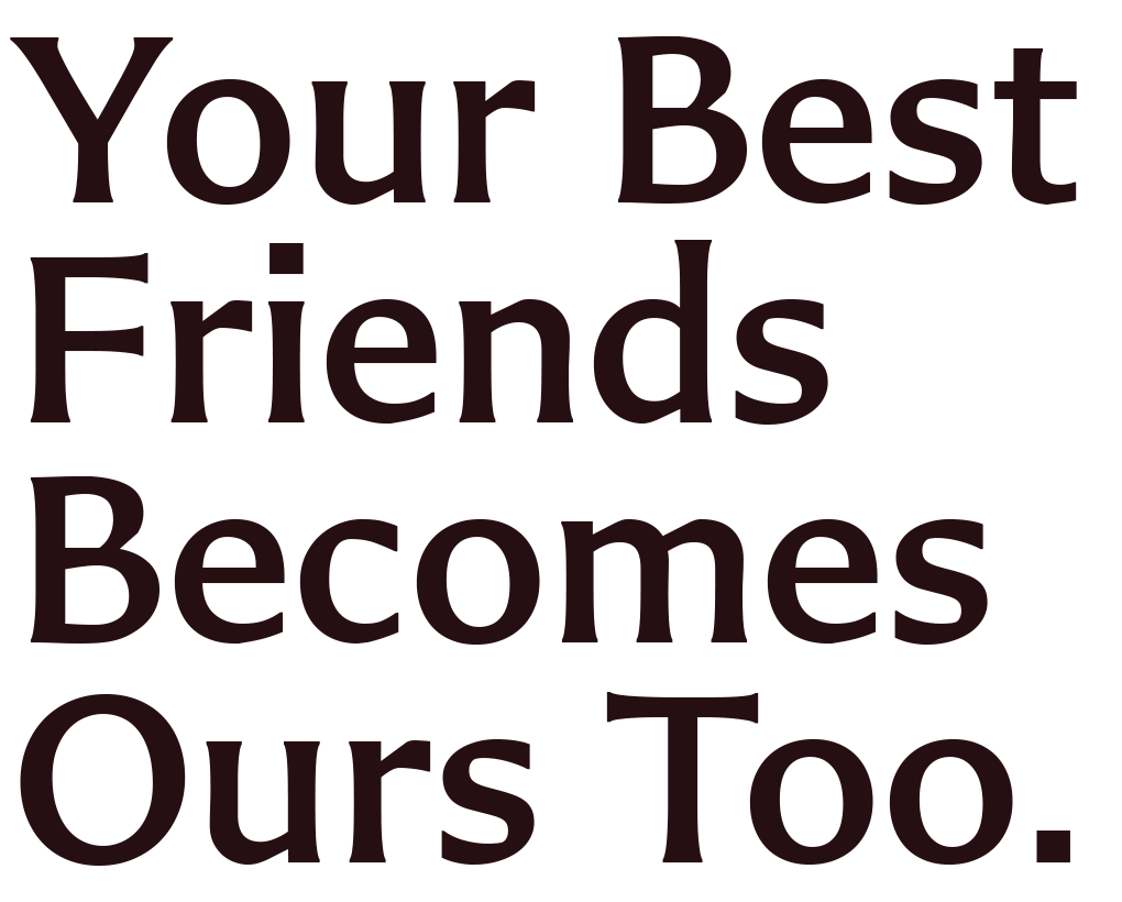 Your Best Friends Becomes Ours Too